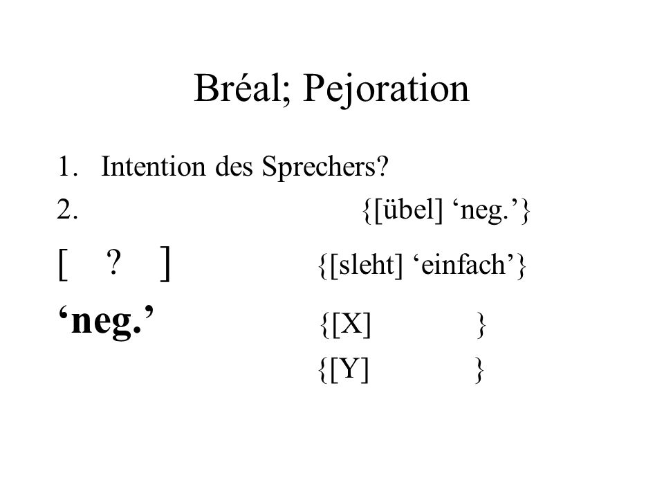 Bréal; Pejoration 1.Intention des Sprechers. 2. {[übel] neg.} [ .