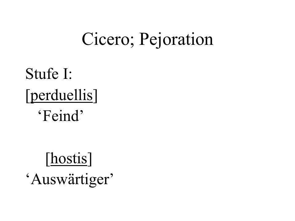 Cicero; Pejoration Stufe I: [perduellis] Feind [hostis] Auswärtiger