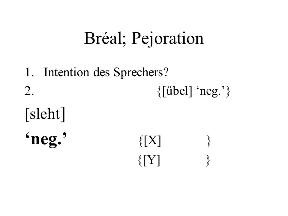 Bréal; Pejoration 1.Intention des Sprechers? 2. {[übel] neg.} [sleht ] neg. {[X] } {[Y] }