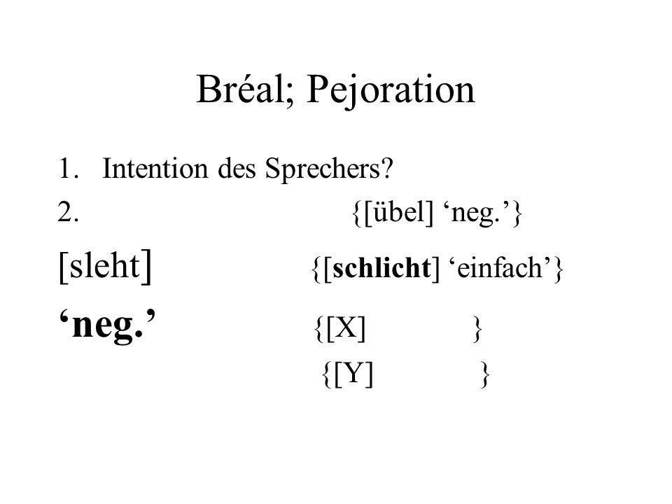 Bréal; Pejoration 1.Intention des Sprechers. 2. {[übel] neg.} [sleht ] {[schlicht] einfach} neg.