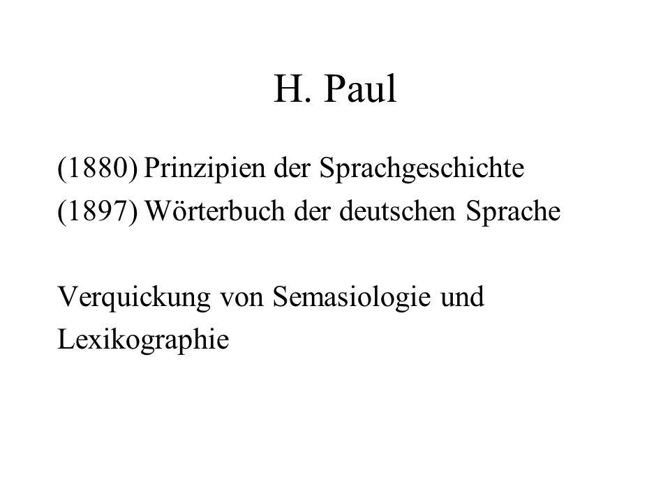 H. Paul (1880) Prinzipien der Sprachgeschichte (1897) Wörterbuch der deutschen Sprache Verquickung von Semasiologie und Lexikographie