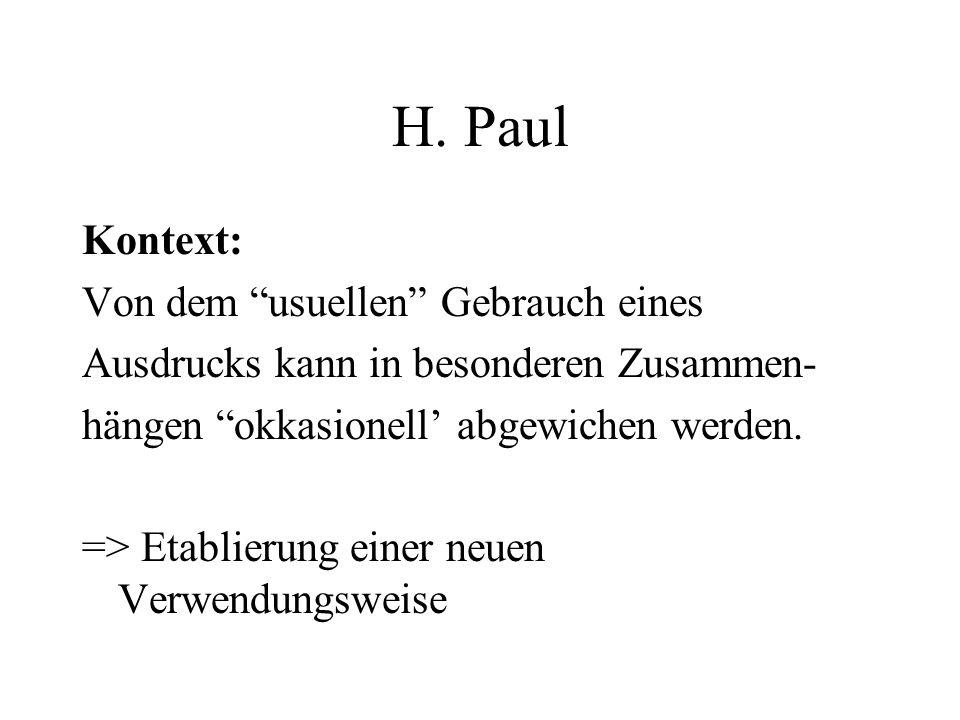 H. Paul Kontext: Von dem usuellen Gebrauch eines Ausdrucks kann in besonderen Zusammen- hängen okkasionell abgewichen werden. => Etablierung einer neu