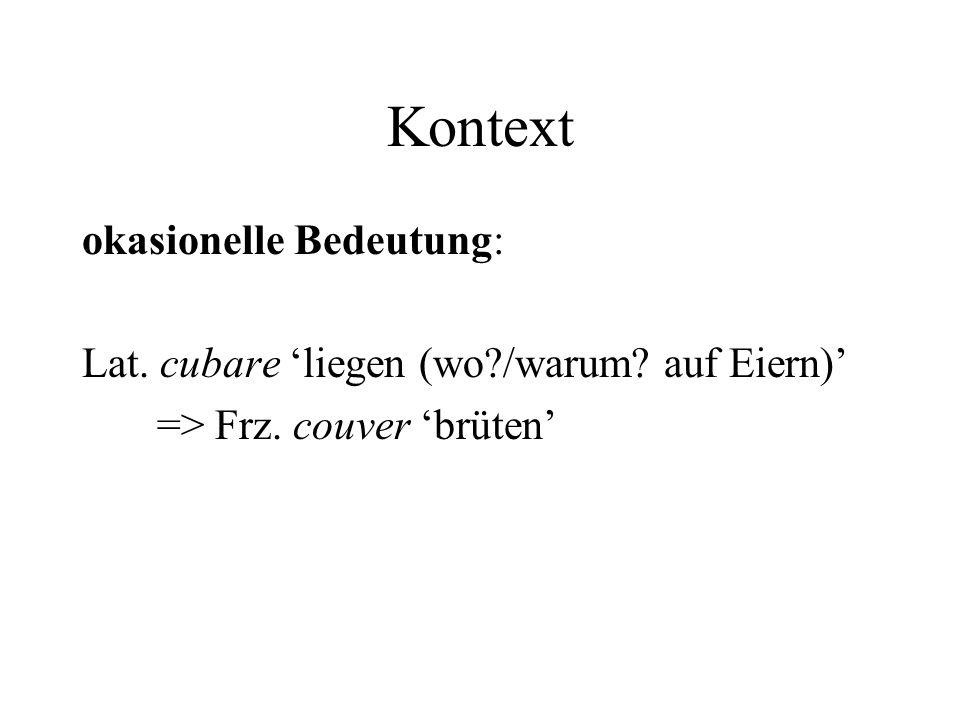 Kontext okasionelle Bedeutung: Lat. cubare liegen (wo?/warum? auf Eiern) => Frz. couver brüten