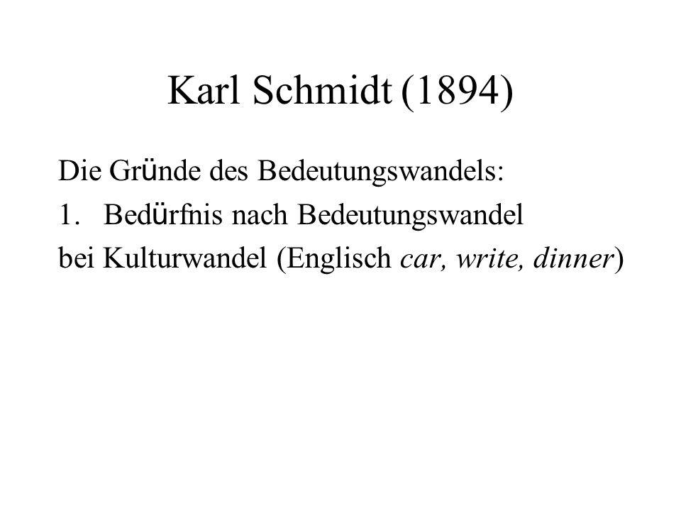 Karl Schmidt (1894) Die Gr ü nde des Bedeutungswandels: 1.Bed ü rfnis nach Bedeutungswandel bei Kulturwandel (Englisch car, write, dinner)