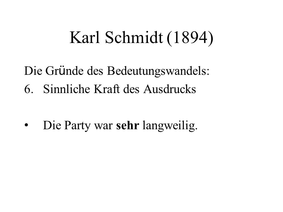 Karl Schmidt (1894) Die Gr ü nde des Bedeutungswandels: 6.Sinnliche Kraft des Ausdrucks Die Party war sehr langweilig.