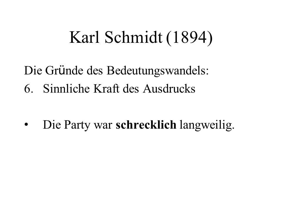 Karl Schmidt (1894) Die Gr ü nde des Bedeutungswandels: 6.Sinnliche Kraft des Ausdrucks Die Party war schrecklich langweilig.