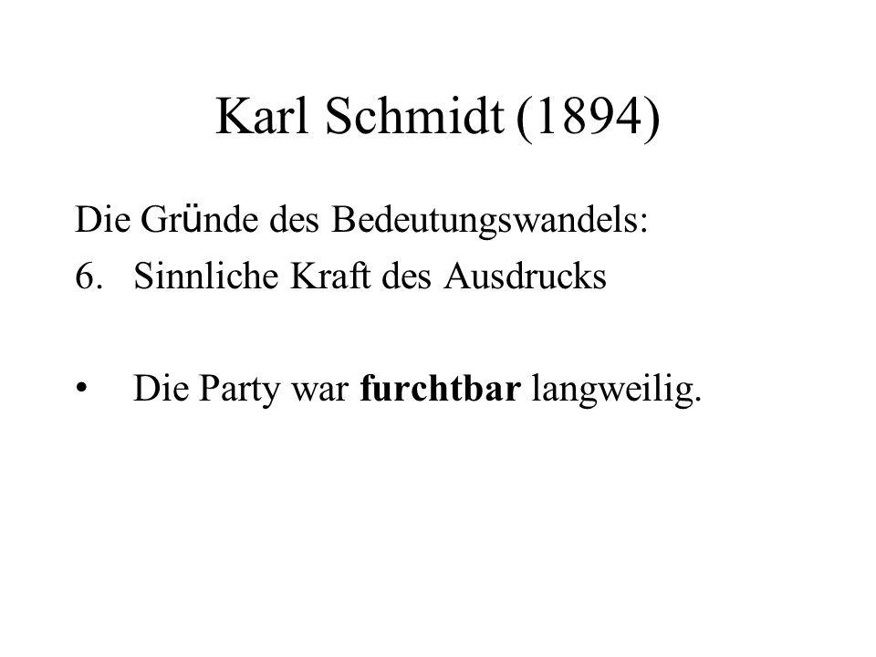 Karl Schmidt (1894) Die Gr ü nde des Bedeutungswandels: 6.Sinnliche Kraft des Ausdrucks Die Party war furchtbar langweilig.