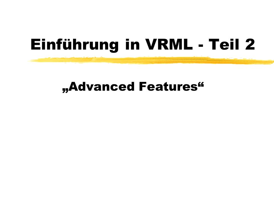 Einführung in VRML - Teil 2 Advanced Features