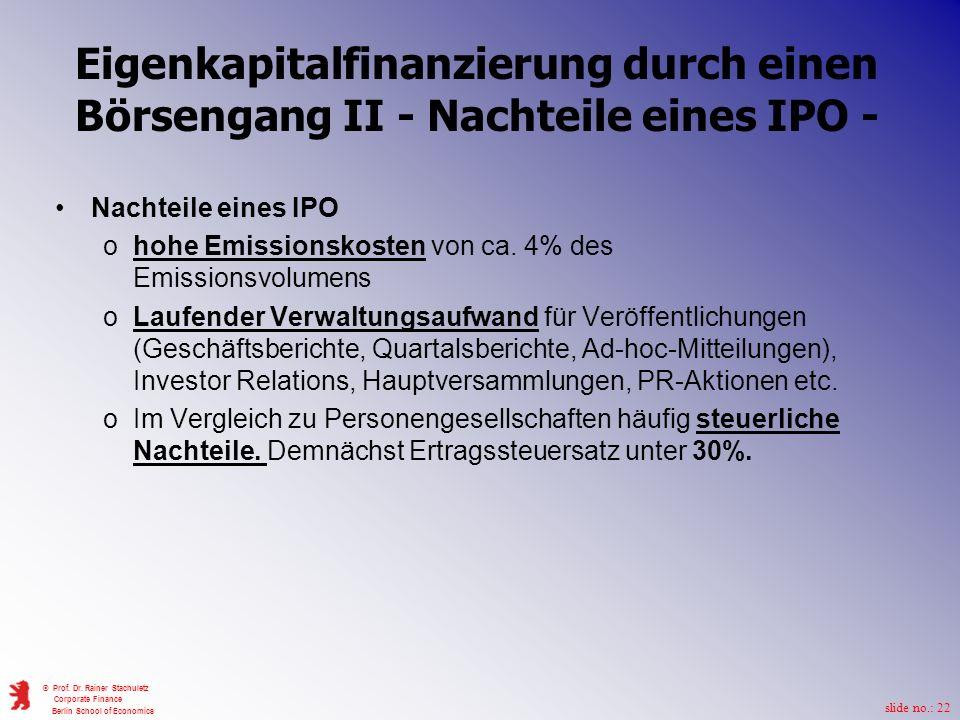 slide no.: 22 © Prof. Dr. Rainer Stachuletz Corporate Finance Berlin School of Economics Eigenkapitalfinanzierung durch einen Börsengang II - Nachteil