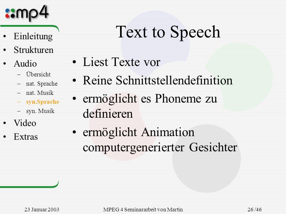 23 Januar 2003MPEG 4 Seminararbeit von Martin Goralczyk 26 /46 Text to Speech Liest Texte vor Reine Schnittstellendefinition ermöglicht es Phoneme zu