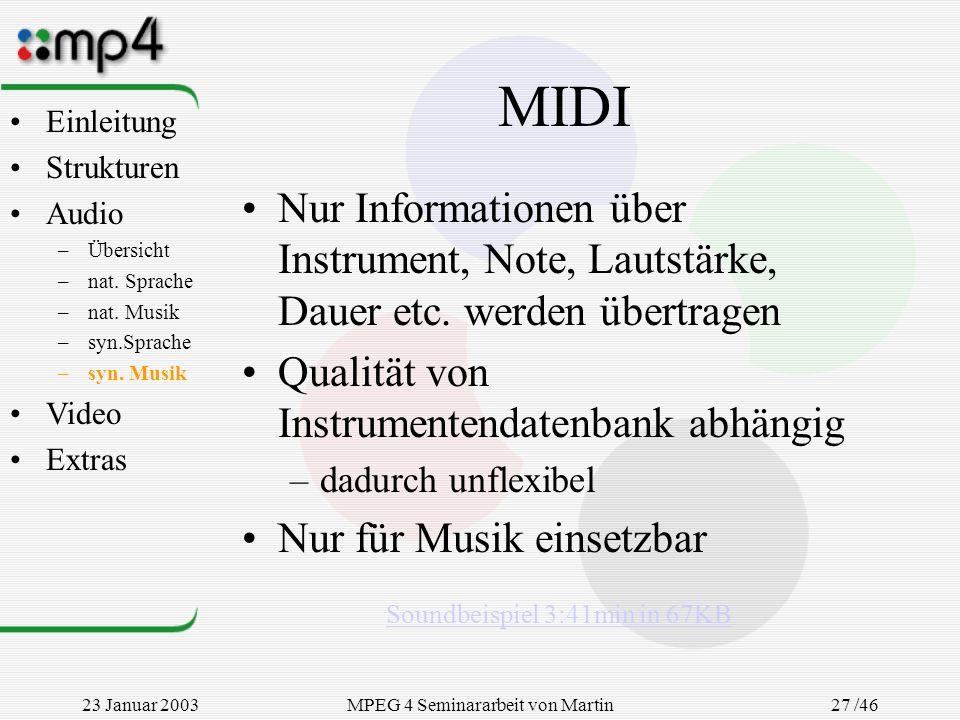 23 Januar 2003MPEG 4 Seminararbeit von Martin Goralczyk 27 /46 MIDI Nur Informationen über Instrument, Note, Lautstärke, Dauer etc. werden übertragen