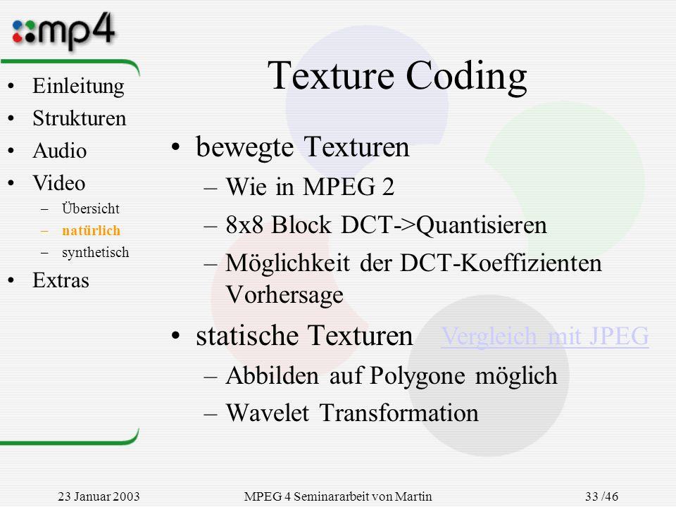23 Januar 2003MPEG 4 Seminararbeit von Martin Goralczyk 33 /46 Texture Coding bewegte Texturen –Wie in MPEG 2 –8x8 Block DCT->Quantisieren –Möglichkei
