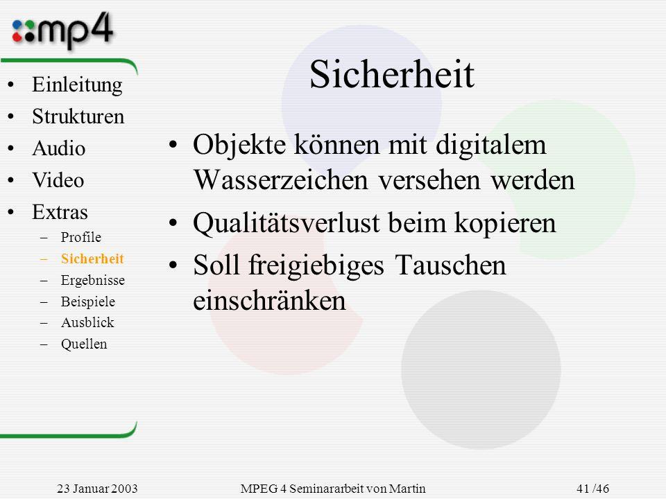 23 Januar 2003MPEG 4 Seminararbeit von Martin Goralczyk 41 /46 Sicherheit Objekte können mit digitalem Wasserzeichen versehen werden Qualitätsverlust