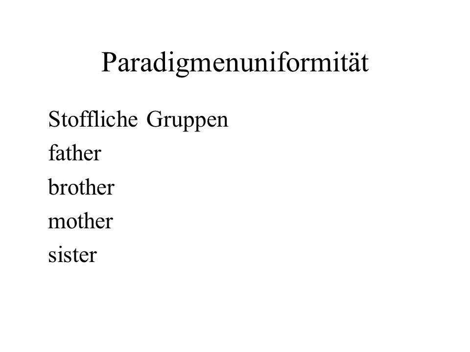 Paradigmenuniformität Stoffliche Gruppen father brother mother sister