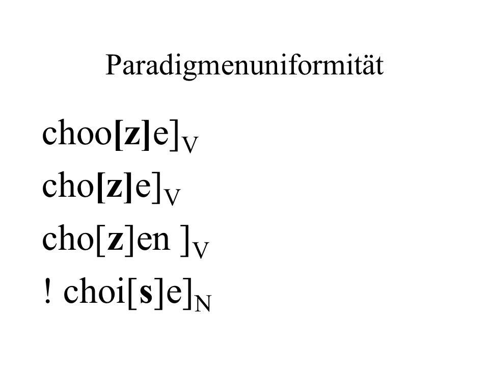 Paradigmenuniformität choo[z]e] V cho[z]e] V cho[z]en ] V ! choi[s]e] N