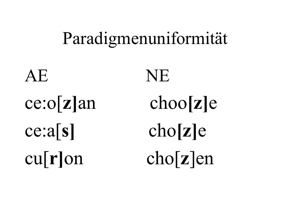 Paradigmenuniformität AE NE ce:o[z]an choo[z]e ce:a[s] cho[z]e cu[r]on cho[z]en