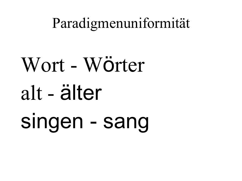 Paradigmenuniformität Wort - W ö rter alt - älter singen - sang