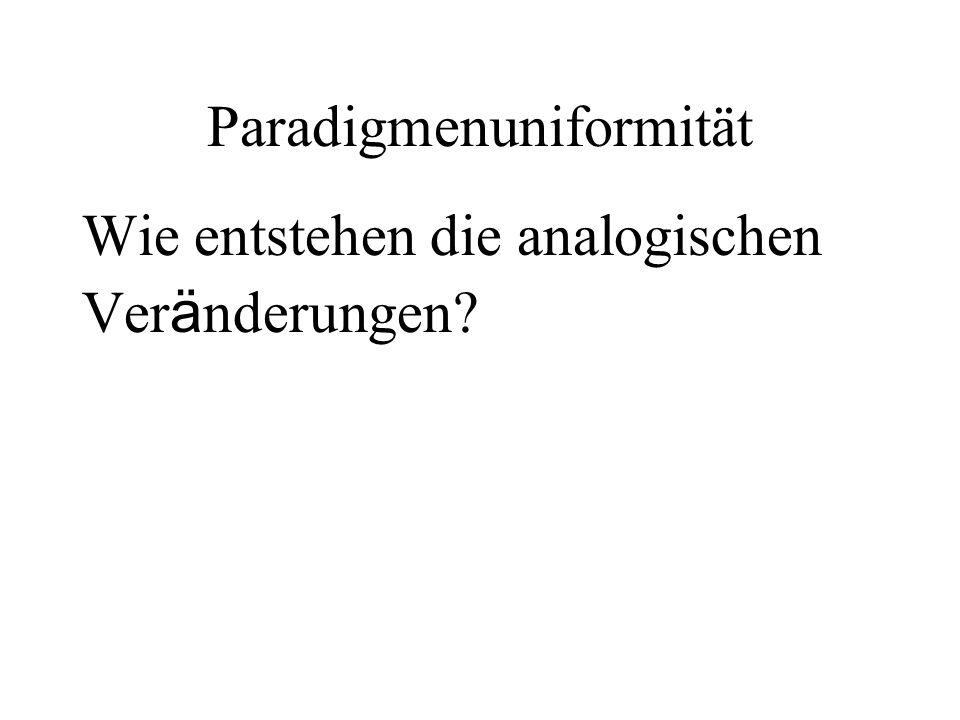Paradigmenuniformität Wie entstehen die analogischen Ver ä nderungen?