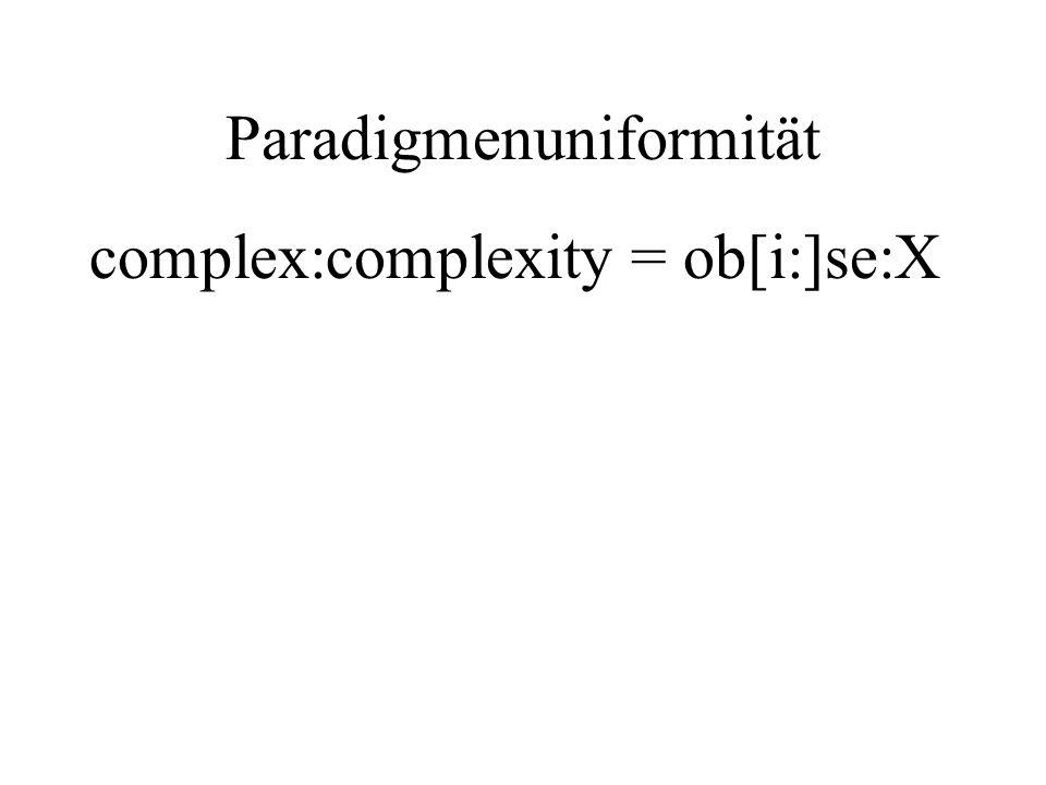 Paradigmenuniformität complex:complexity = ob[i:]se:X