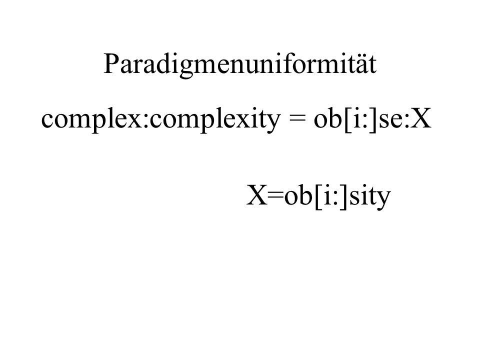 Paradigmenuniformität complex:complexity = ob[i:]se:X X=ob[i:]sity