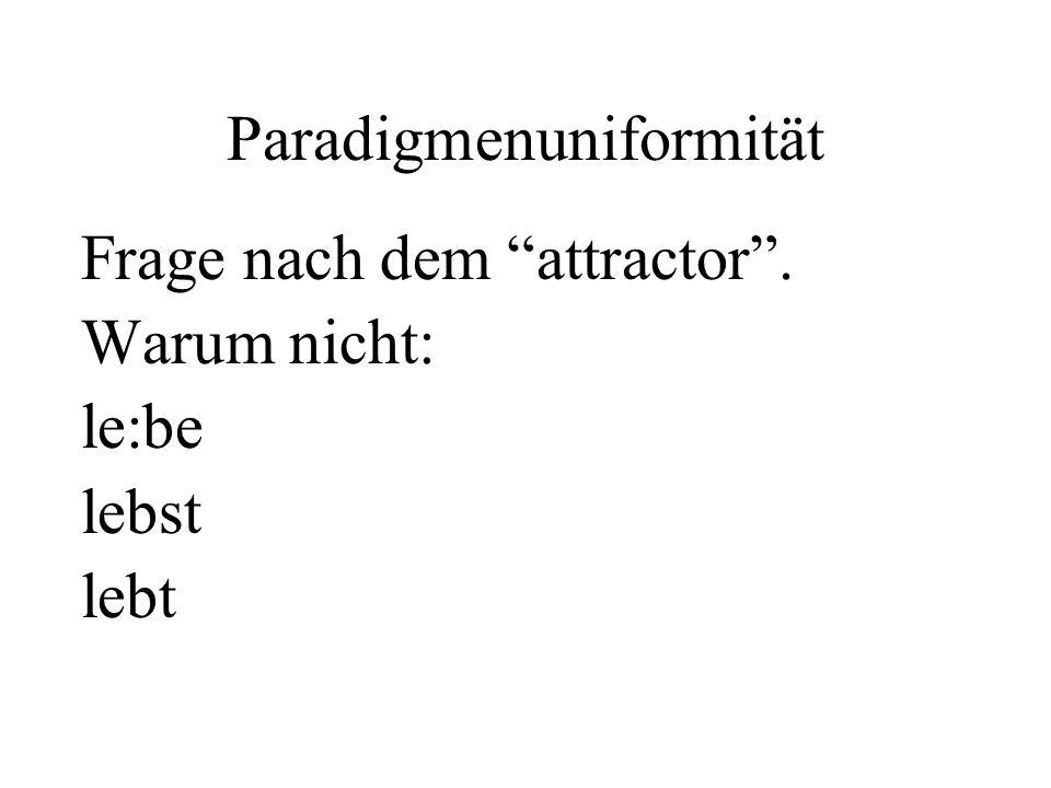 Paradigmenuniformität Frage nach dem attractor. Warum nicht: le:be lebst lebt