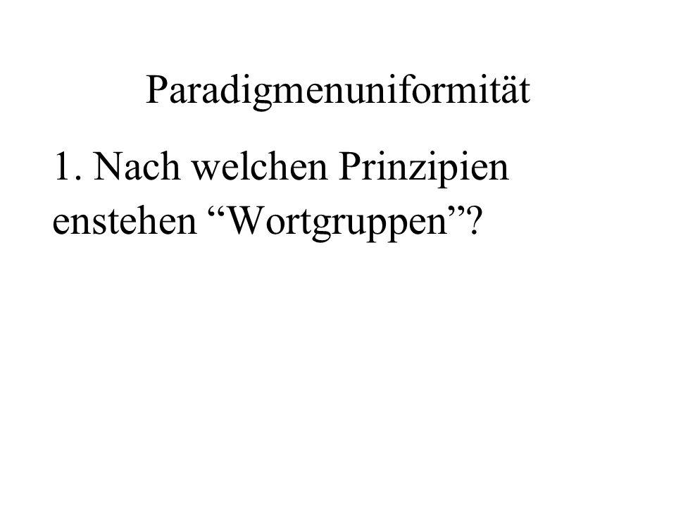 Paradigmenuniformität 1. Nach welchen Prinzipien enstehen Wortgruppen?