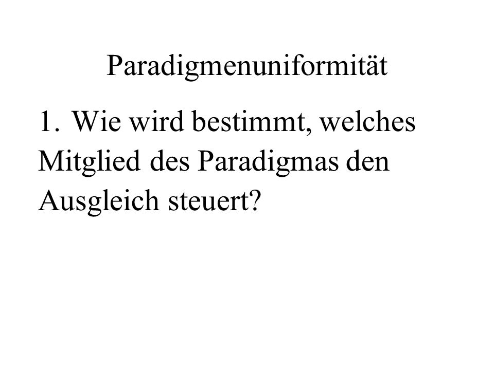 Paradigmenuniformität 1.Wie wird bestimmt, welches Mitglied des Paradigmas den Ausgleich steuert?