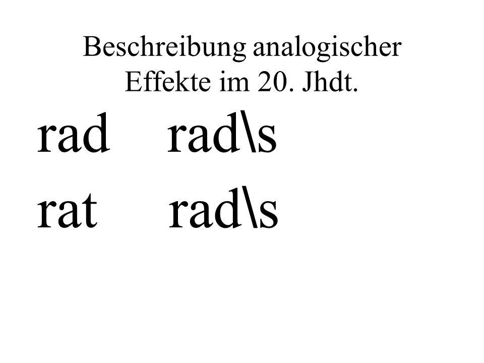 Beschreibung analogischer Effekte im 20. Jhdt. rad rad \ s rat rad \ s