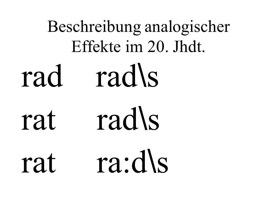 Beschreibung analogischer Effekte im 20. Jhdt. rad rad \ s rat rad \ s rat ra:d \ s
