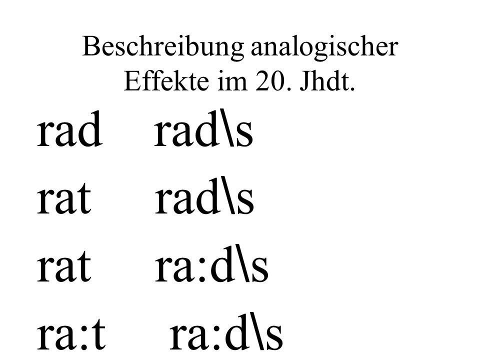 Beschreibung analogischer Effekte im 20. Jhdt. rad rad \ s rat rad \ s rat ra:d \ s ra:t ra:d \ s