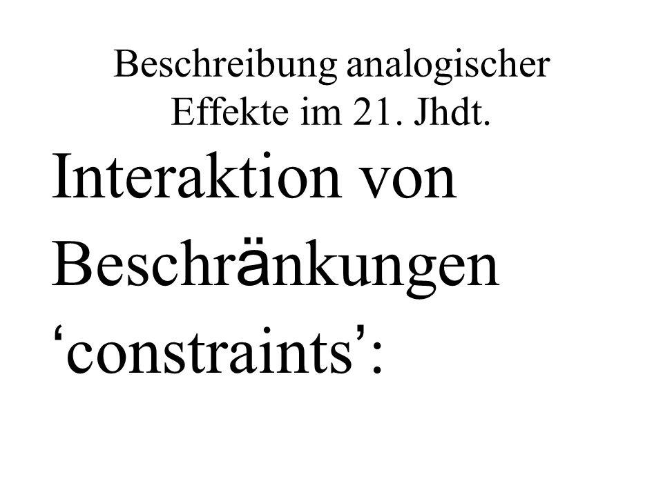Beschreibung analogischer Effekte im 21. Jhdt. Interaktion von Beschr ä nkungen constraints :