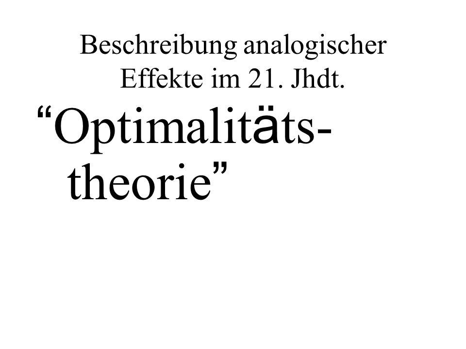 Beschreibung analogischer Effekte im 21. Jhdt. Optimalit ä ts- theorie