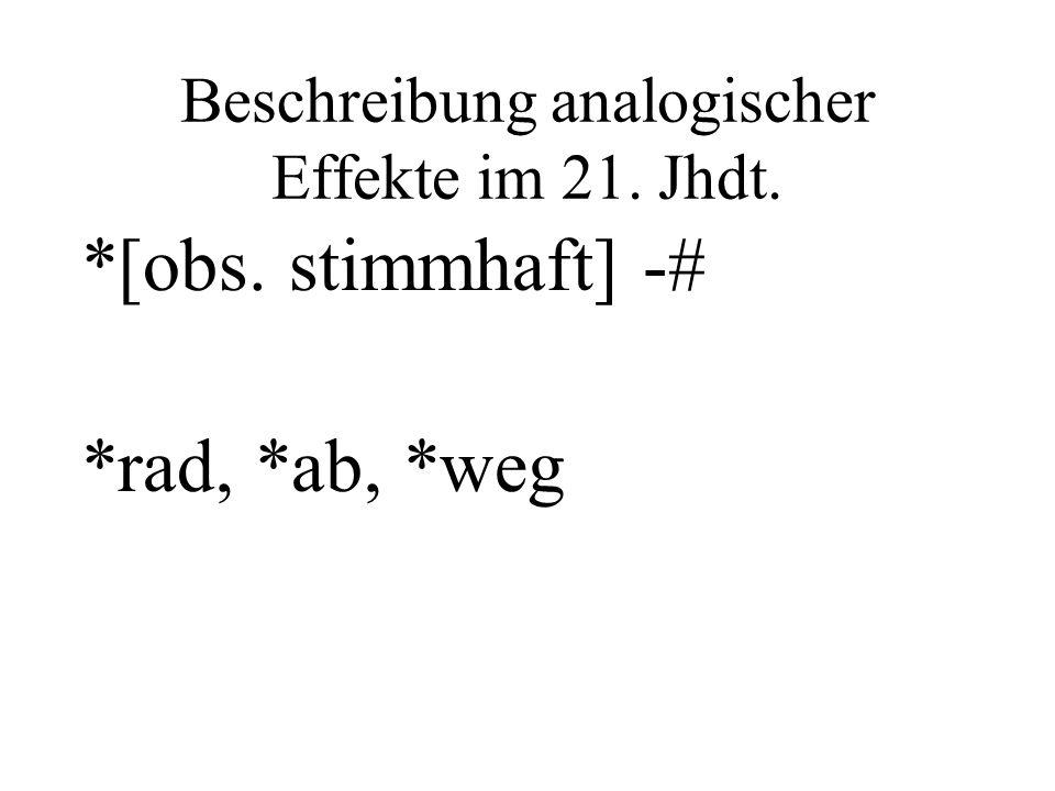 Beschreibung analogischer Effekte im 21. Jhdt. *[obs. stimmhaft] -# *rad, *ab, *weg