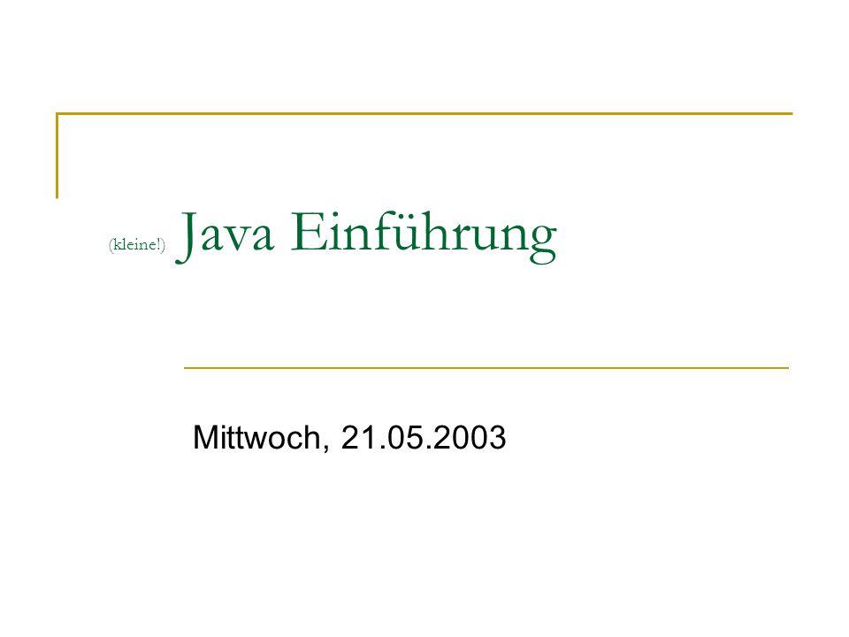 (kleine!) Java Einführung Mittwoch, 21.05.2003