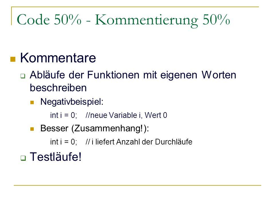Code 50% - Kommentierung 50% Kommentare Abl ä ufe der Funktionen mit eigenen Worten beschreiben Negativbeispiel: int i = 0; //neue Variable i, Wert 0
