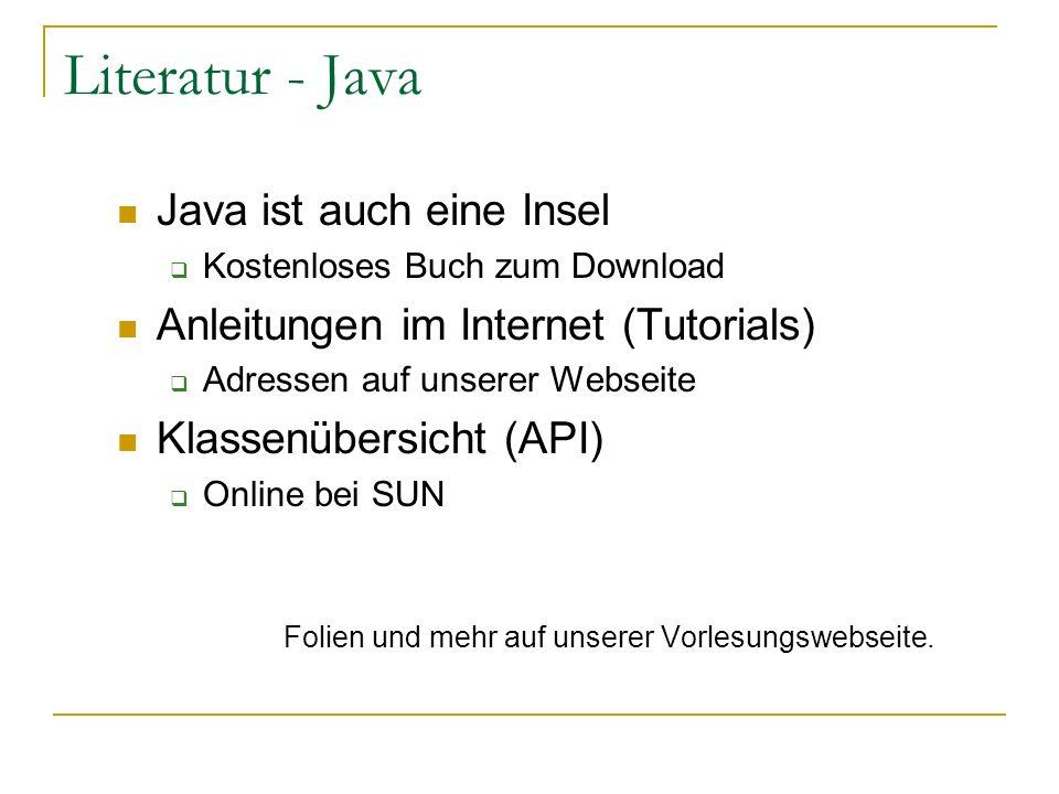 Literatur - Java Java ist auch eine Insel Kostenloses Buch zum Download Anleitungen im Internet (Tutorials) Adressen auf unserer Webseite Klassenübers