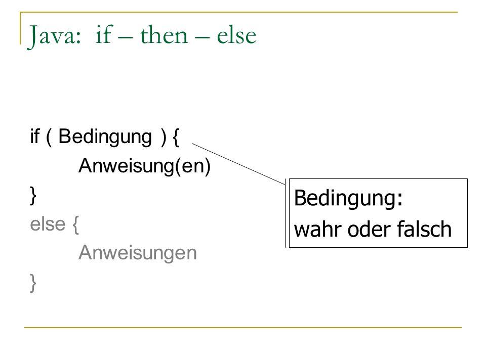 Java: if – then – else if ( Bedingung ) { Anweisung(en) } else { Anweisungen } Bedingung: wahr oder falsch