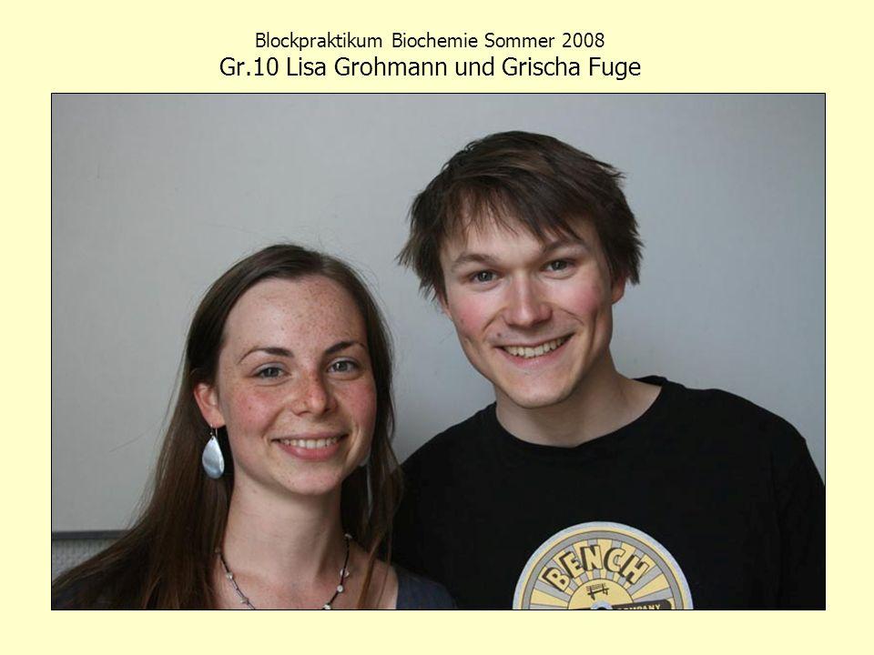 Blockpraktikum Biochemie Sommer 2008 Gr.10 Lisa Grohmann und Grischa Fuge