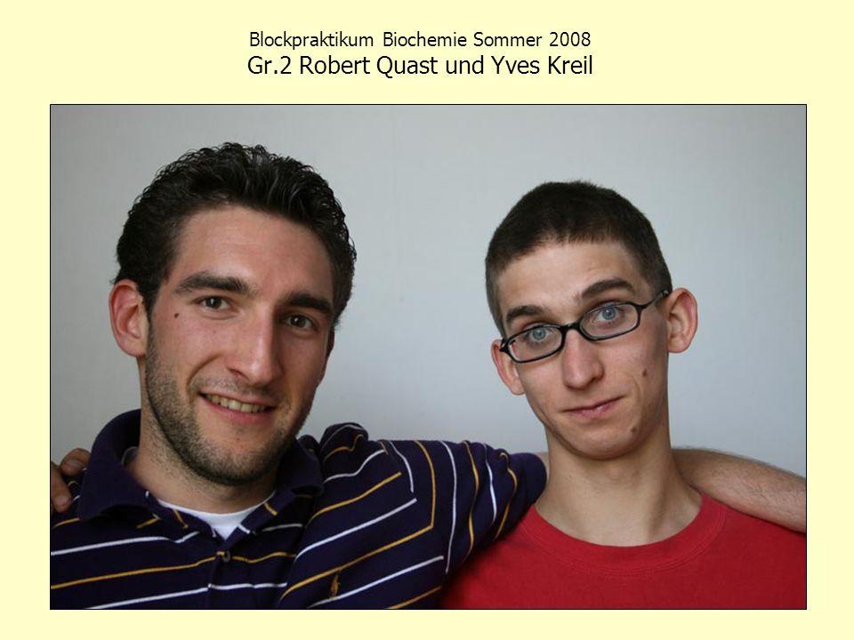 Blockpraktikum Biochemie Sommer 2008 Gr.2 Robert Quast und Yves Kreil