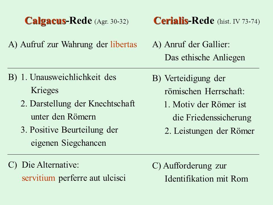 CalgacusCerialis Calgacus-Rede (Agr. 30-32) Cerialis-Rede (hist. IV 73-74) A) Aufruf zur Wahrung der libertas B) 1. Unausweichlichkeit des Krieges 2.