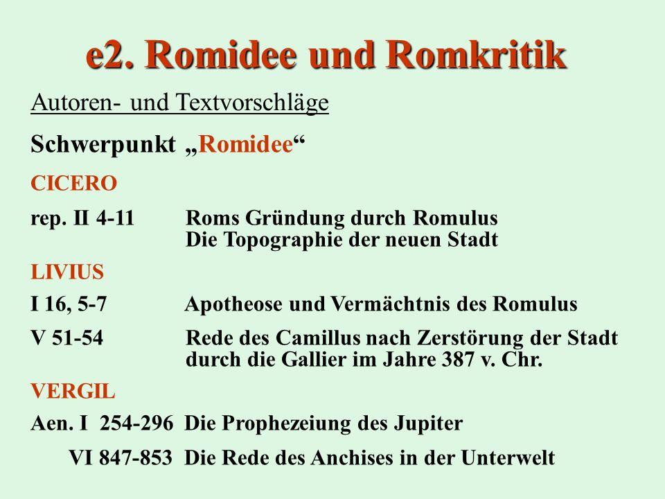 e2. Romidee und Romkritik Autoren- und Textvorschläge Schwerpunkt Romidee CICERO rep. II 4-11 Roms Gründung durch Romulus Die Topographie der neuen St