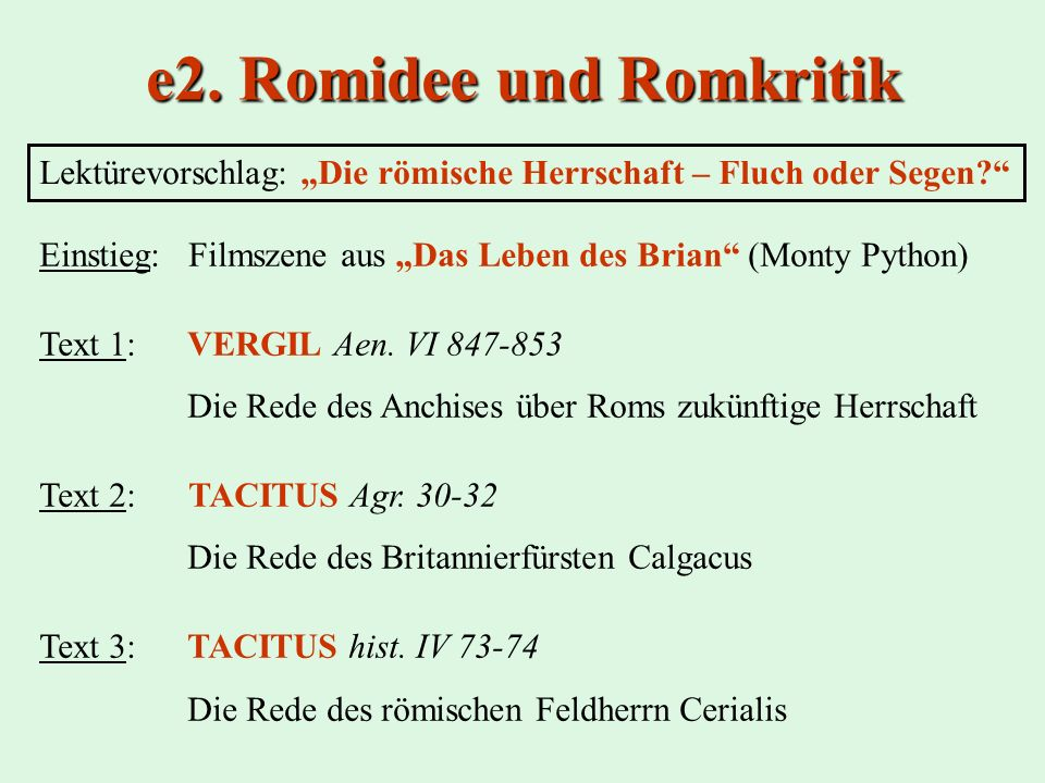 e2. Romidee und Romkritik Lektürevorschlag: Die römische Herrschaft – Fluch oder Segen? Einstieg: Filmszene aus Das Leben des Brian (Monty Python) Tex