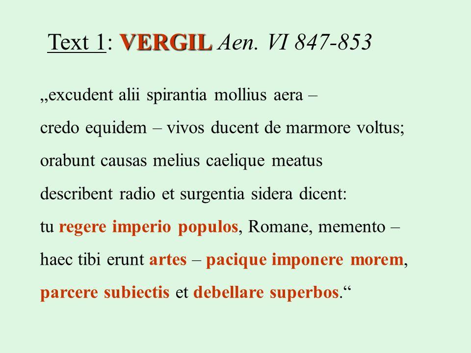 VERGIL Text 1: VERGIL Aen. VI 847-853 excudent alii spirantia mollius aera – credo equidem – vivos ducent de marmore voltus; orabunt causas melius cae