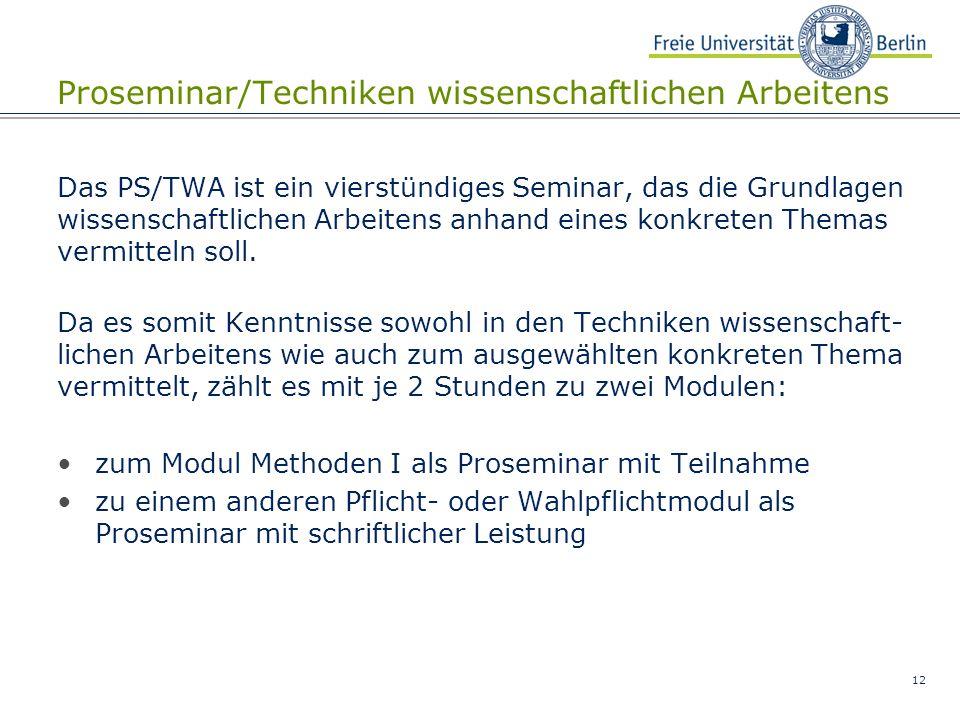 12 Proseminar/Techniken wissenschaftlichen Arbeitens Das PS/TWA ist ein vierstündiges Seminar, das die Grundlagen wissenschaftlichen Arbeitens anhand