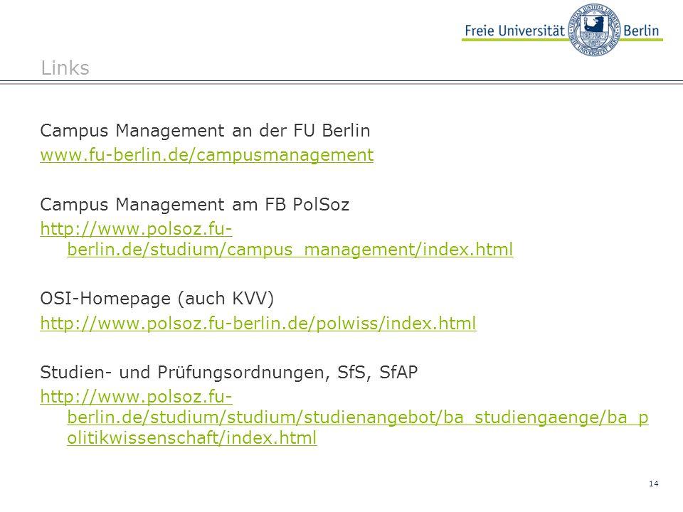 14 Links Campus Management an der FU Berlin www.fu-berlin.de/campusmanagement Campus Management am FB PolSoz http://www.polsoz.fu- berlin.de/studium/c