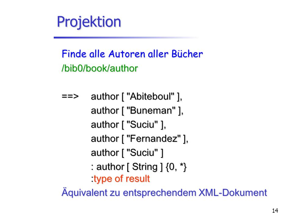 14 Projektion Finde alle Autoren aller Bücher / bib0/book/author ==> author [