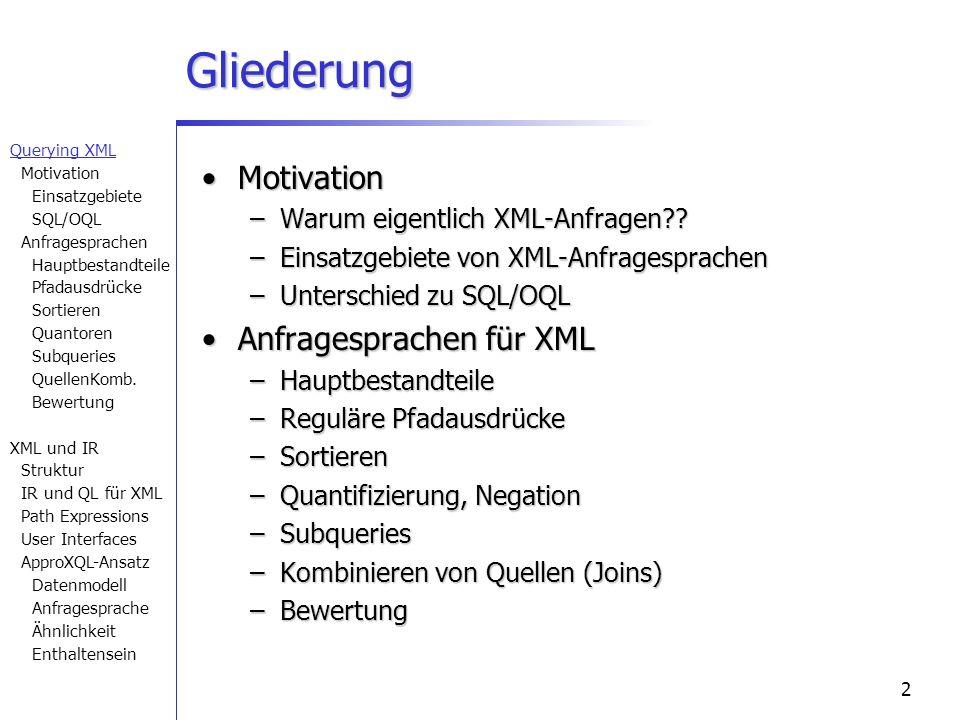 2 Gliederung MotivationMotivation –Warum eigentlich XML-Anfragen?? –Einsatzgebiete von XML-Anfragesprachen –Unterschied zu SQL/OQL Anfragesprachen für