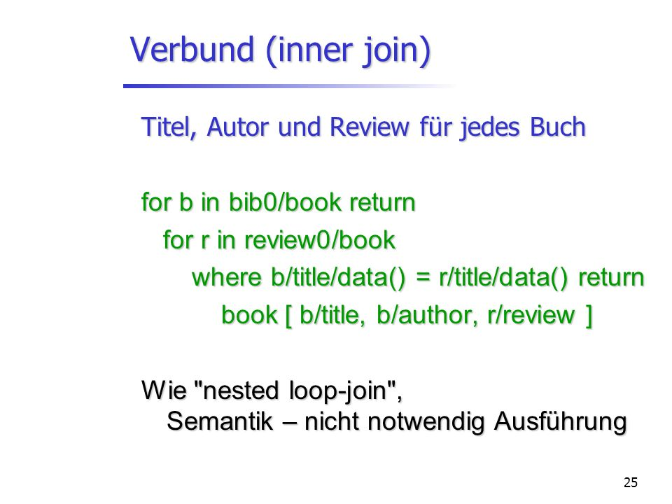25 Verbund (inner join) Titel, Autor und Review für jedes Buch for b in bib0/book return for r in review0/book for r in review0/book where b/title/dat