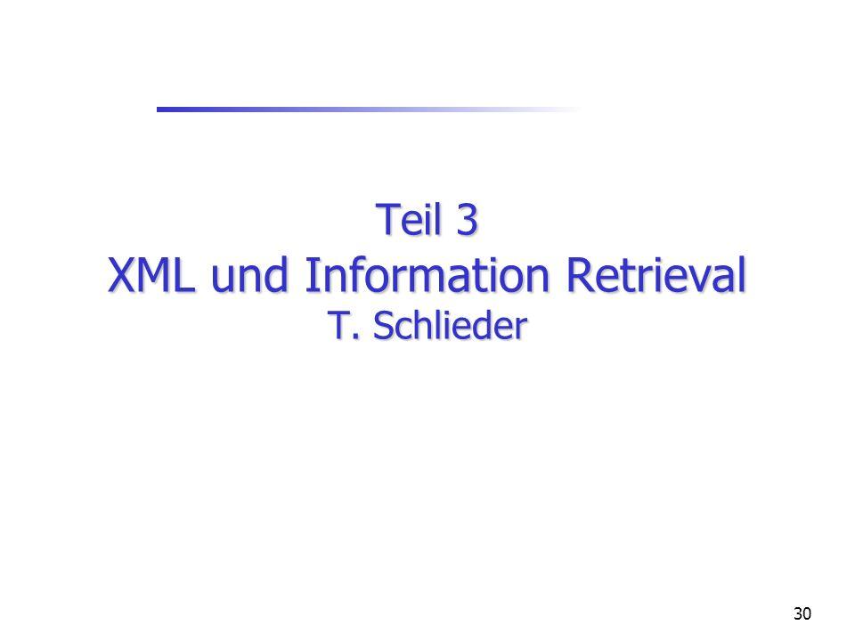 30 Teil 3 XML und Information Retrieval T. Schlieder