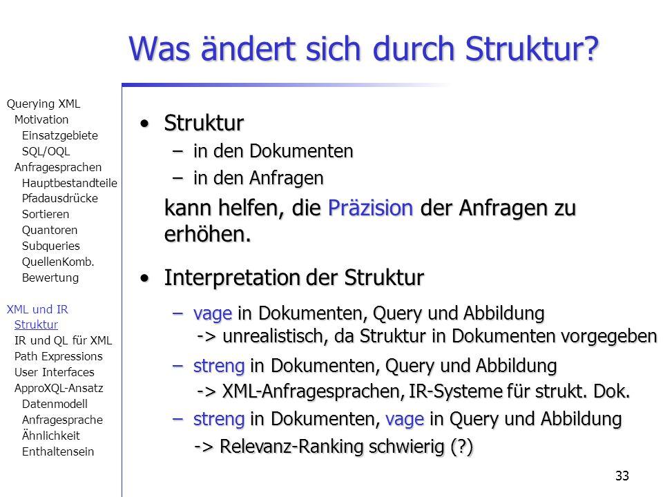33 Was ändert sich durch Struktur? StrukturStruktur –in den Dokumenten –in den Anfragen kann helfen, die Präzision der Anfragen zu erhöhen. Interpreta